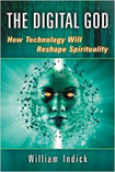 The Digital God: How Technology Will Reshape Spirituality